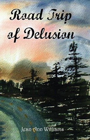 Road Trip to Delusion Jean Ann Williams