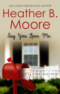 Say You LOve Me by Heather B. Moore
